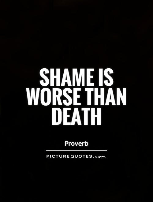 shame-is-worse-than-death-quote-1